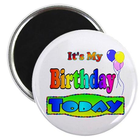It's My Birthday Today Magnet