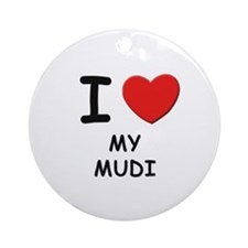 I love MY MUDI Ornament (Round)