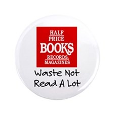 """""""Waste Not, Read a Lot"""" 3.5"""" Button"""