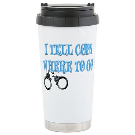 I Tell Cops Where to Go Stainless Steel Travel Mug