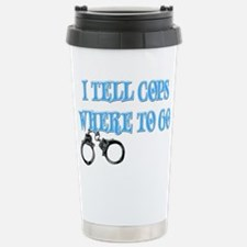 I Tell Cops Where to Go Travel Mug