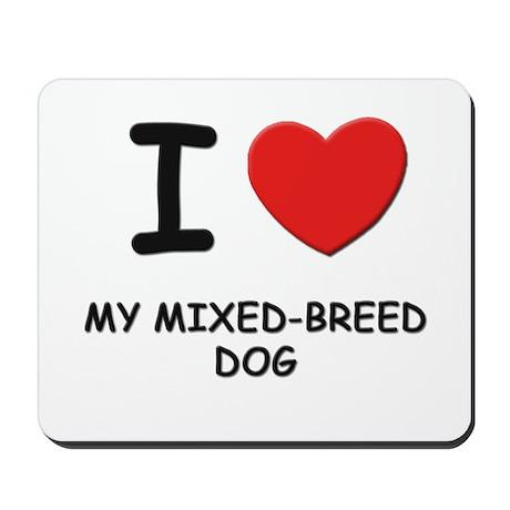 I love MY MIXED-BREED DOG Mousepad