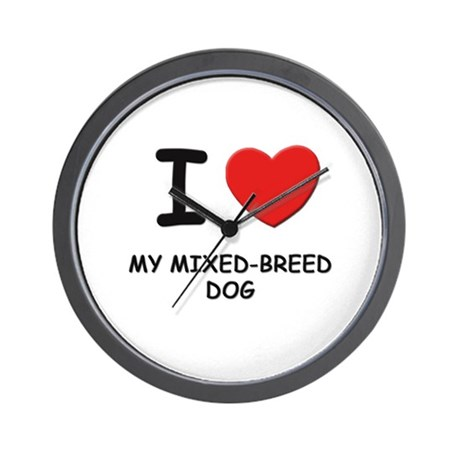 I love MY MIXED-BREED DOG Wall Clock