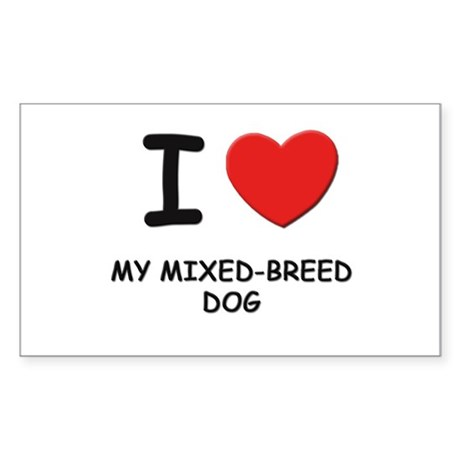 I love MY MIXED-BREED DOG Rectangle Sticker