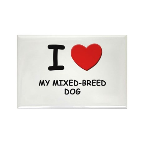 I love MY MIXED-BREED DOG Rectangle Magnet