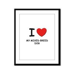 I love MY MIXED-BREED DOG Framed Panel Print
