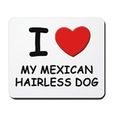 I love MY MEXICAN HAIRLESS DOG Mousepad