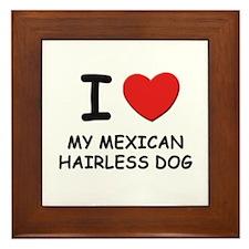 I love MY MEXICAN HAIRLESS DOG Framed Tile