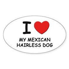 I love MY MEXICAN HAIRLESS DOG Oval Decal