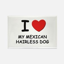 I love MY MEXICAN HAIRLESS DOG Rectangle Magnet