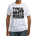 Typical White Person Fitted T-Shirt