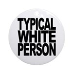 Typical White Person Ornament (Round)