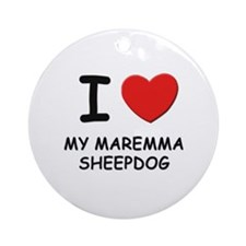 I love MY MAREMMA SHEEPDOG Ornament (Round)