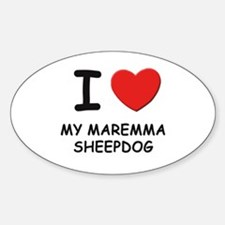 I love MY MAREMMA SHEEPDOG Oval Decal