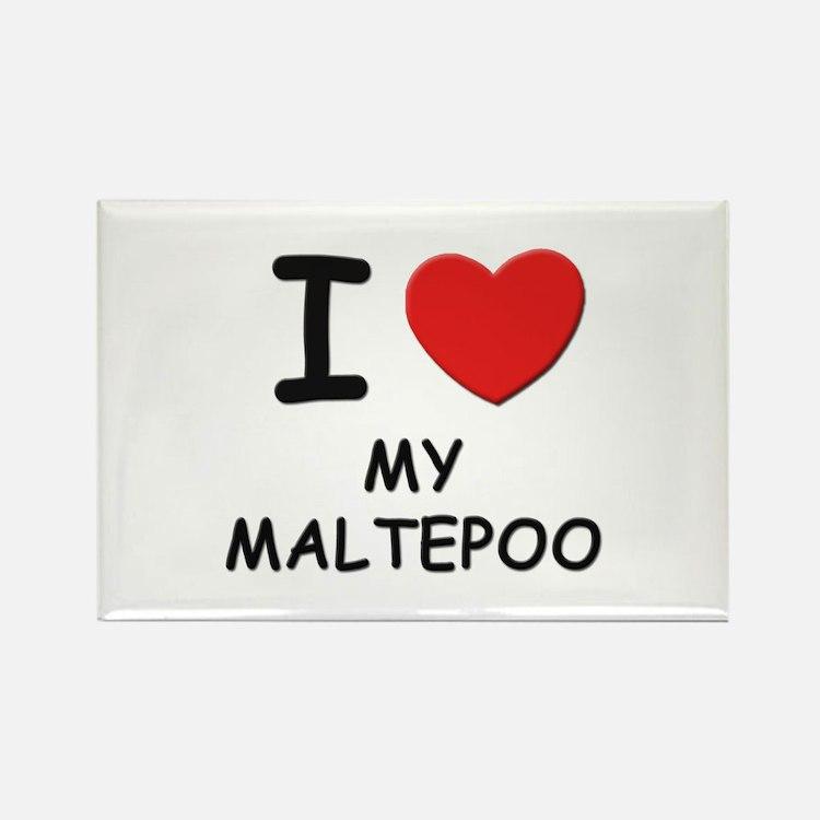 I love MY MALTEPOO Rectangle Magnet