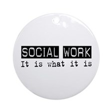 Social Work Is Ornament (Round)