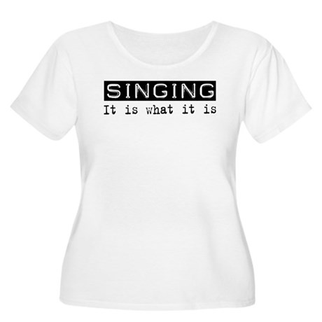 Singing Is Women's Plus Size Scoop Neck T-Shirt