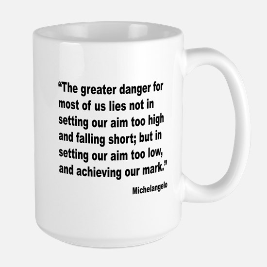 Michelangelo Greater Danger Quote Large Mug