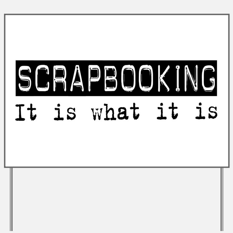 Scrapbooking Is Yard Sign