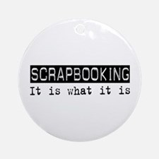 Scrapbooking Is Ornament (Round)