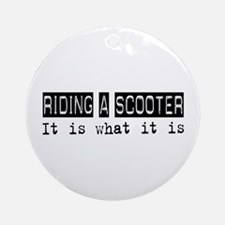 Riding a Scooter Is Ornament (Round)
