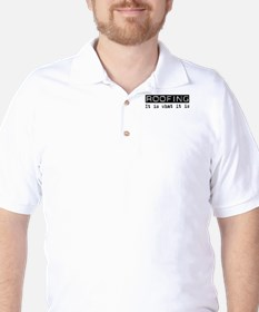 Roofing Is T-Shirt