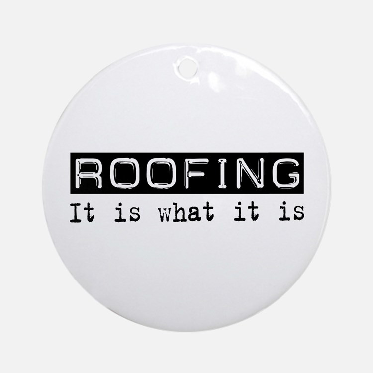 Roofing Is Ornament (Round)
