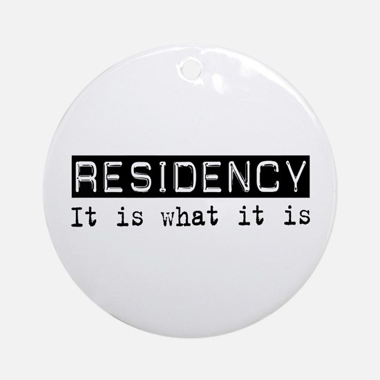 Residency Is Ornament (Round)