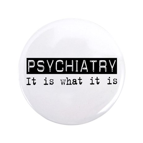 "Psychiatry Is 3.5"" Button (100 pack)"