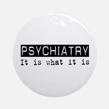 Psychiatry Is Ornament (Round)