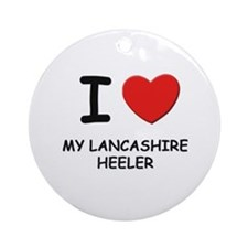 I love MY LANCASHIRE HEELER Ornament (Round)