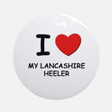 I love MY LANCASHIRE HEELER Ornament (Round)