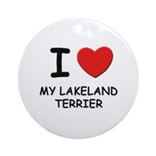 I love MY LAKELAND TERRIER Ornament (Round)