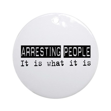Arresting People Is Ornament (Round)