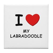 I love MY LABRADOODLE Tile Coaster