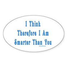 I Think Therefore I'm Smarter Oval Decal