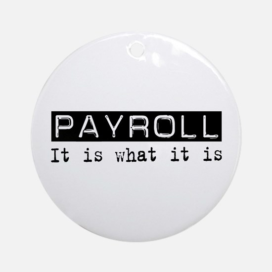 Payroll Is Ornament (Round)