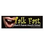 Talk Fast. I don't have much time (Bumper Sticker)
