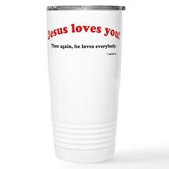 Jesus Loves You...Then Again Travel Mug
