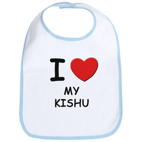 I love MY KISHU Bib
