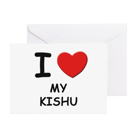 I love MY KISHU Greeting Cards (Pk of 10)