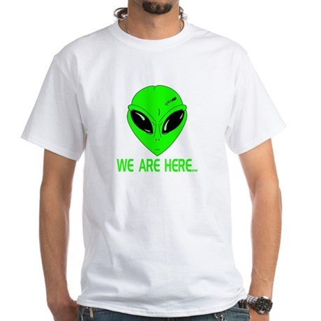 We Are Here... White T-Shirt