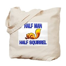 Half Man Half Squirrel Tote Bag