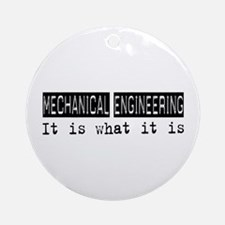 Mechanical Engineering Is Ornament (Round)