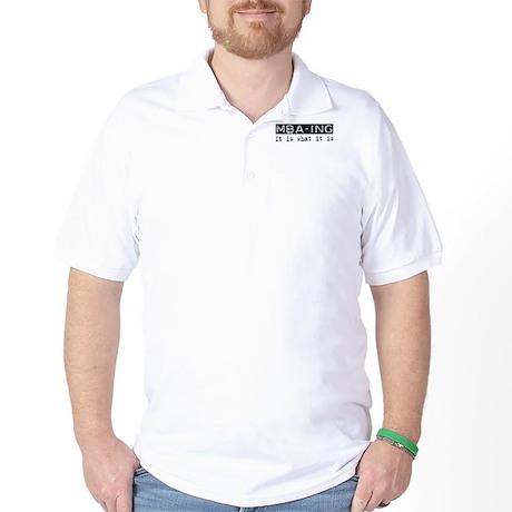 MBA-ing Is Golf Shirt
