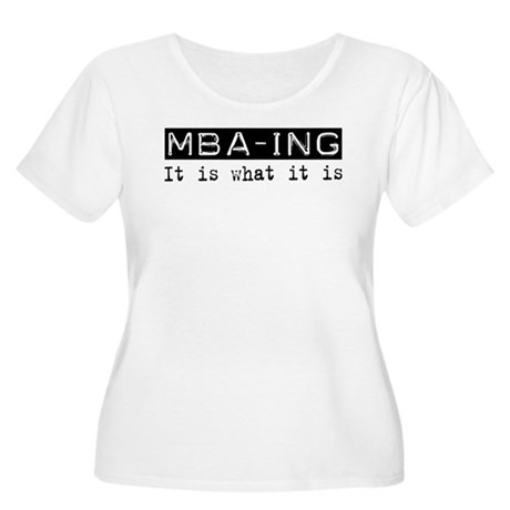 MBA-ing Is Women's Plus Size Scoop Neck T-Shirt