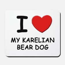 I love MY KARELIAN BEAR DOG Mousepad