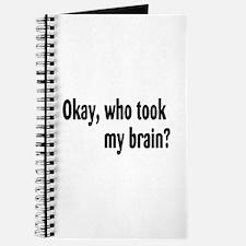 Okay, Who Took My Brain? Journal