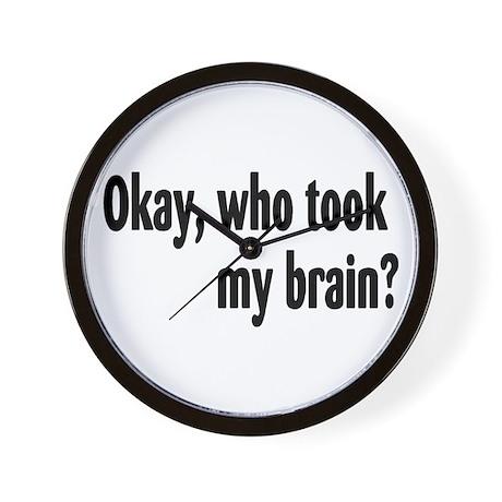 Okay, Who Took My Brain? Wall Clock