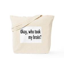 Okay, Who Took My Brain? Tote Bag